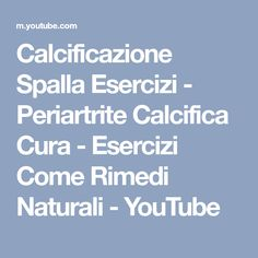 Calcificazione Spalla Esercizi - Periartrite Calcifica Cura - Esercizi Come Rimedi Naturali - YouTube