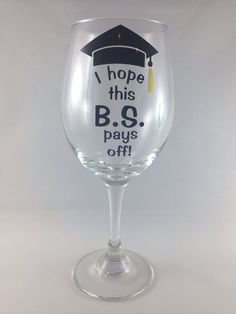 Stemmed wine glass: I hope this BS pays off, graduation gift, college graduation on Etsy, $12.00