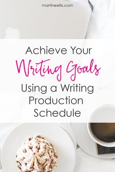 Using a Writing Production Schedule to Achieve Goals - Martine Ellis