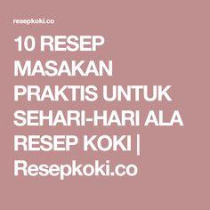 10 RESEP MASAKAN PRAKTIS UNTUK SEHARI-HARI ALA RESEP KOKI | Resepkoki.co