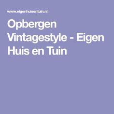 Opbergen Vintagestyle - Eigen Huis en Tuin