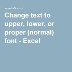 Change text to upper, lower, or proper (normal) font - Excel