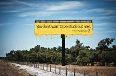 I see this bill board on the highway driving from Perth back down south.  And it's true.  It's the middle of nowhere and often really REALLY hot.