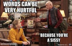 """""""Words can be very hurtful."""" """"Because you're a sissy. """" Last man standing. Haha!"""