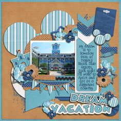 Dream Vacation - MouseScrappers - Disney Scrapbooking Gallery