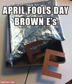 Best April Fool's Joke - Brown E's I'm not sure why I find this so funny. So easy & not mean lol. Ft Tumblr, April Fools Day, Haha Funny, Pranks Hilarious, Funny April Fools Pranks, Funny Stuff, April Fools Pranks For Adults, Funny Humor, Funny Ads