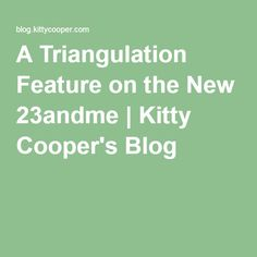 A Triangulation Feature on the New 23andme | Kitty Cooper's Blog