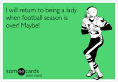 I will return to being a lady when football season is over! Maybe!