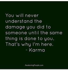 Someone experiencing what they put you through and have their life changed the way their actions changed yours is the best form of Karma. It doesn't matter how long it has been since you did what you Karma will still get you. Quotes Thoughts, Life Quotes Love, True Quotes, Great Quotes, Quotes To Live By, Motivational Quotes, Funny Quotes, Inspirational Quotes, Qoutes
