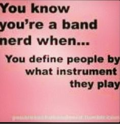 Exactly! I've only been in band for 2 months and i correct my mom every time my mom says a french horn is a tuba-- its NOT!!! I play the tuba!!!