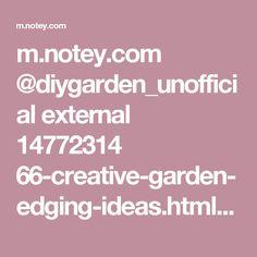 m.notey.com @diygarden_unofficial external 14772314 66-creative-garden-edging-ideas.html?utm_content=buffer5679e&utm_medium=social&utm_source=pinterest.com&utm_campaign=buffer