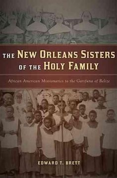 The New Orleans Sisters of the Holy Family: African American Missionaries to the Garifuna of Belize