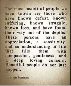 Beautiful people are not what you see on the surface....there is so much more depth to them