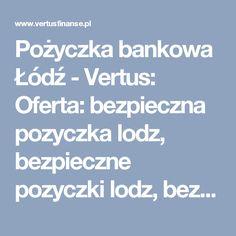 Pożyczka bankowa Łódź - Vertus: Oferta: bezpieczna pozyczka lodz, bezpieczne pozyczki lodz, bezpieczny kredyt lodz, dobry kredyt lodz, konsolidacja, konsolidacja lodz, kredyt bankowy lodz, kredyt dla firm, kredyt dla firmy, kredyt dla firmy lodz, kredyt firmowy, kredyt firmowy lodz, kredyt gotówkowy, kredyt gotówkowy lodz, kredyt konsolidacyjny, kredyt konsolidacyjny lodz, kredyt lodz, kredyt od reki lodz, kredyty firmowe, kredyty firmowe lodz, kredyty gotowkowe, kredyty gotowkowe lodz…