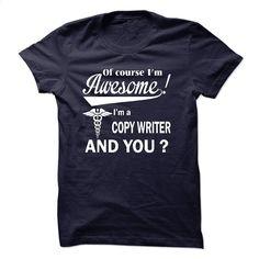 Of course i am awesome, I am a COPY WRITER T Shirt, Hoodie, Sweatshirts - tshirt design #shirt #style