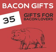 35 Gifts for People That LOVE Bacon. What don't they make bacon flavored?