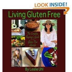 Living Gluten Free-The Complete Beginner's Guide To A Gluten Free Lifestyle: Leslie Uhl: Amazon.com: Kindle Store