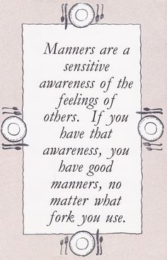 Where have all the manners gone?  There is far too much rudeness in this world.