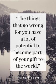 The things that go wrong for you have a lot of potential to become part of your gift to the world. -Krista Tippett Quote #quote #quotes / Insight <3