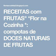 """RECEITAS com FRUTAS""""  *Flor  na Cozinha *: compotas de DOCES NATURAIS DE FRUTAS"""