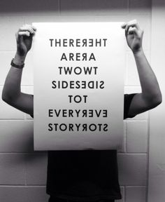 There are two sides to every story    their lives are based on one side.