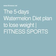 The 5-days Watermelon Diet plan to lose weight | FITNESS SPORTS