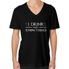 I Drink and I Know Things V-Neck (on man) Shirt
