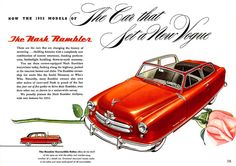 """""""The Car That Set A New Vogue,"""" the 1952 Nash Rambler. It certainly did! Introduced in 1950, the Rambler was soon joined in the   new small car market by Kaiser-Frazier's Henry J in 1951, Willys' Aero in 1952, and Hudson's Jet in 1953. The tubby little Rambler would get a handsome restyle by Pinin Farina in 1953, a design which would remain in and out of production until 1960. [pr]"""