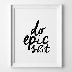 Happy 2016! This year...Do epic shit inspirational poster, life quote, wall decor, mottos, funny, motivational, home decor, handwriting, print art, typography art.