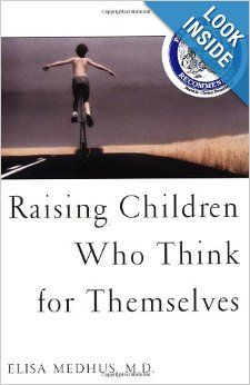 Raising Children Who Think for Themselves: Elisa Medhus: 9781582700472: Amazon.com: Books