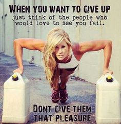 Keep going, don't give in and show 'em!