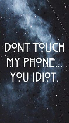 Don't touch my phone you idiot wallpaper