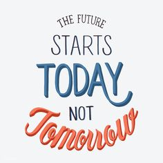 The future starts today not tomorrow , Creative Typography, Typography Quotes, Typography Letters, Typography Design, Lettering, Free Vector Illustration, Free Illustrations, Motivation Text, Workout Motivation