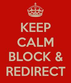 KEEP CALM  BLOCK & REDIRECT... Everyday in ABA! lol