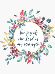 """The Joy of the Lord Bible Verse Floral Watercolor"" Sticker by PraiseQuotes , Bible Verse Painting, Bible Verse Wallpaper, Bible Art, Scripture Art, Bible Verse Calligraphy, Bible Verse Canvas, Verses About Joy, Praise Quotes, Bibel Journal"