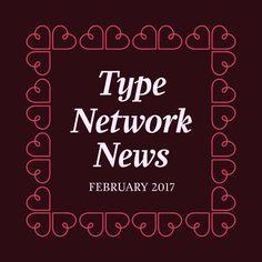 Type Network February 2017 Newsletter | https://www.typenetwork.com/newsletter/news-february-2017
