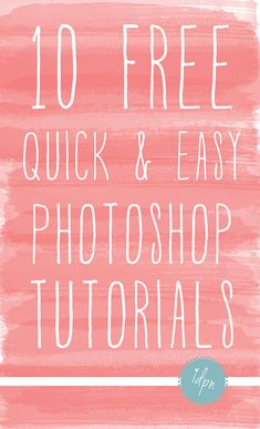 10 Quick & Easy Photoshop Tutorials