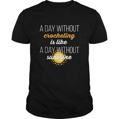 Crochet  A Day Without...  - Click The Image To Buy It Now or Tag Someone You Want To Buy This For.    #TShirts Only Serious Puppies Lovers Would Wear! #V-neck #sweatshirts #customized hoodies.  BUY NOW => http://customshirtsstore.com/?p=59711