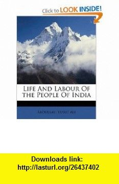 Life And Labour Of the People Of India (9781149442418) Abdullah Yusuf ali , ISBN-10: 1149442417  , ISBN-13: 978-1149442418 ,  , tutorials , pdf , ebook , torrent , downloads , rapidshare , filesonic , hotfile , megaupload , fileserve