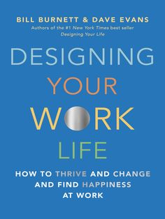 Designing Your Work Life: How to Thrive and Change and Find Happiness at Work- Bill Burnett & Dave Evans Life Changing Books, Changing Jobs, Got Books, Books To Read, Good New Books, Current Job, Design Your Life, You Working, Get The Job