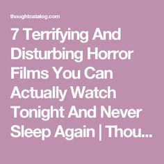 7 Terrifying And Disturbing Horror Films You Can Actually Watch Tonight And Never Sleep Again | Thought Catalog