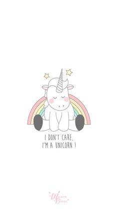 """I don't care, I am a unicorn"""