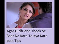 Agar Girlfriend thek se baat na kare to kya kare,best tips useful azmoda...
