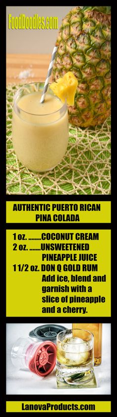 AUTHENTIC PUERTO RICAN PINA COLADA 1 oz. COCONUT CREAM 2 oz. UNSWEETENED PINEAPPLE JUICE 1 1/2 oz. DON Q GOLD RUM Add ice, blen and garnish with a  slice of pineapple and a cherry.