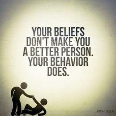 Your beliefs don't make you a better person ... Your behaviour does ... #thedamien #dancingwithdamien #lifequotes #life #wordsofwisdom #beliefs #better #behavior