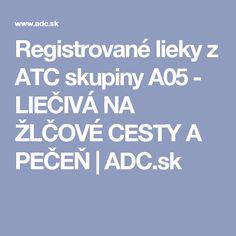 Registrované lieky z ATC skupiny A05 - LIEČIVÁ NA ŽLČOVÉ CESTY A PEČEŇ   ADC.sk