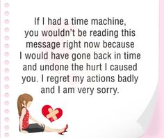 If i had a time machine. You wouldn't be reading this Messege right now because I would have gone back in time And undone the hurt i caused You . I regret my action badly And i am really very sorry rhea 😔 Forgive me . Sorry For Hurting You, Sorry I Hurt You, Sorry My Love, Forgive Me Quotes, Apology Quotes For Him, Lovers Quotes, Life Quotes, Qoutes, I Am Sorry Quotes