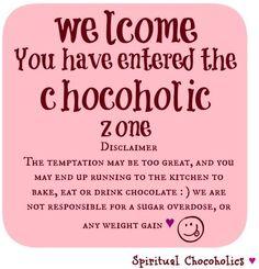 Chocoholic zone quote via www.Facebook.com/SpiritualChocoholics