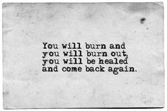 """""""...you will be healed and come back again."""""""