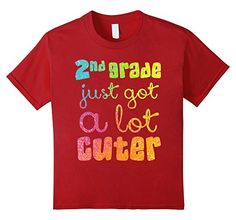 Kids Second Grade Just Got a Lot Cuter Back to School T Shirt 4 Cranberry